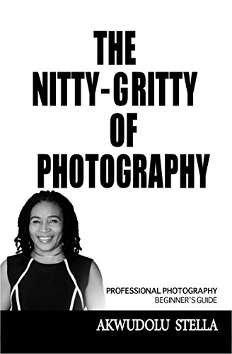 The Nitty-Gritty of Photography (Professional Photography, Beginner's Guide) (English Edition)