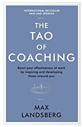 The Tao of Coaching: Boost Your Effectiveness at Work by Inspiring and Developing Those Around You (Profile Business Classics)