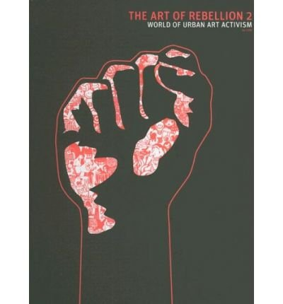 (The Art of Rebellion 2: The World of Urban Art Activism) By Hundertmark, Christian (Author) Hardcover on (04 , 2006)