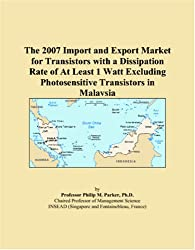 The 2007 Import and Export Market for Transistors with a Dissipation Rate of At Least 1 Watt Excluding Photosensitive Transistors in Malaysia