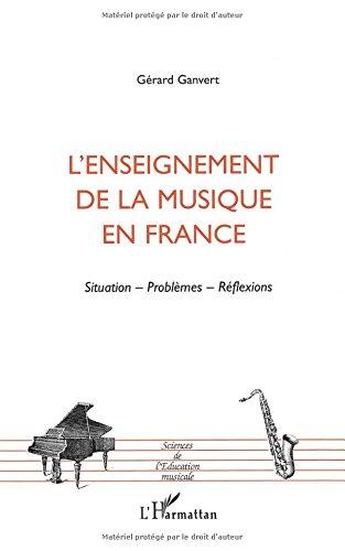 L'ENSEIGNEMENT DE LA MUSIQUE EN FRANCE: Situation- Problèmes- Réflexions