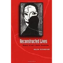 Reconstructed Lives: Women and Iran's Islamic Revolution: Written by Haleh Esfandiari, 1997 Edition, Publisher: Johns Hopkins University Press [Paperback]