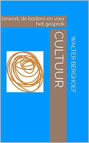Cultuur: bewerk de bodem en voer het gesprek (hartwerken Book 1) (Dutch Edition)