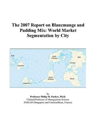 The 2007 Report on Blancmange and Pudding Mix: World Market Segmentation by City