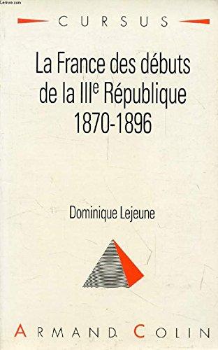 La France des débuts de la IIIe République : 1870-1896 par Dominique Lejeune