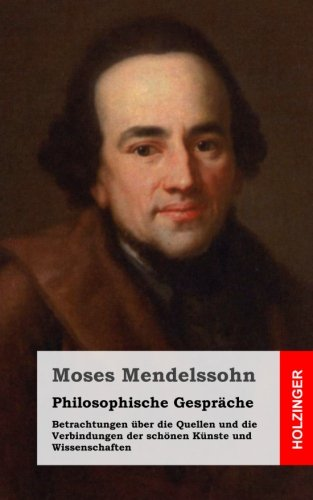 Philosophische Gespräche / Betrachtungen über die Quellen und die Verbindungen der schönen Künste und Wissenschaften