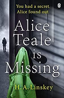 Alice Teale is Missing: The gripping thriller packed with twists by [Linskey, H. A.]