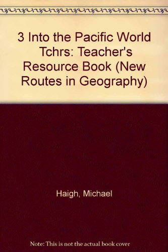 3 Into the Pacific World  Tchrs: Teacher's Resource Book (New Routes in Geography)