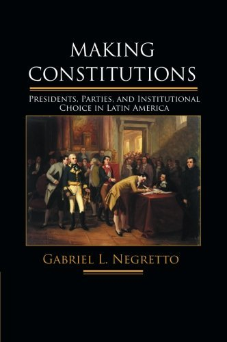 making-constitutions-presidents-parties-and-institutional-choice-in-latin-america-by-professor-gabri