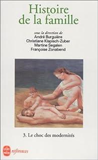 Histoire de la famille. Tome 3 : Le choc des modernités par André Burguière