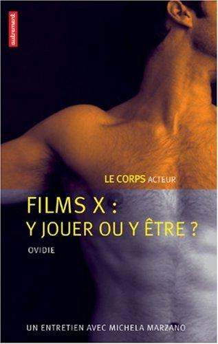 Films X : y jouer ou y être ? : Le corps acteur par Ovidie, Michela Marzano