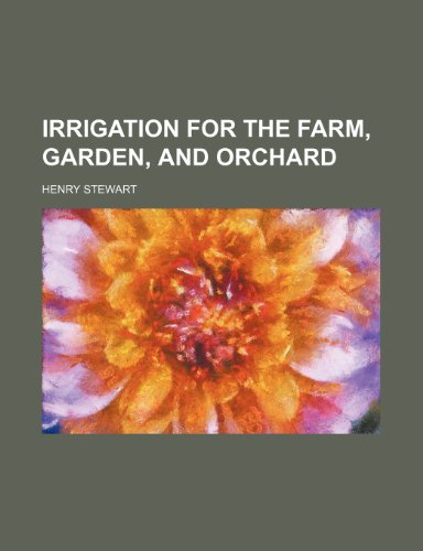 Irrigation for the farm, garden, and orchard