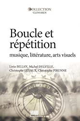 Boucle et Repetition. Musique, Litterature, Arts Visuels