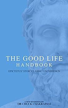 the-good-life-handbook-epictetus-stoic-classic-enchiridion-english-edition