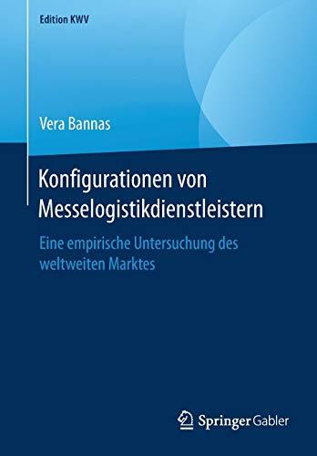 Konfigurationen von Messelogistikdienstleistern: Eine empirische Untersuchung des weltweiten Marktes (Edition KWV)