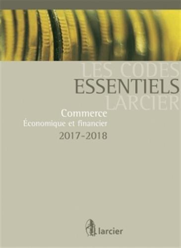 Code essentiel - Commerce, économique et financier 2017-2018: À jour au 1er août 2017 par Collectif