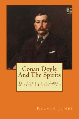 Conan Doyle And The Spirits: The Spiritualist Career of Arthur Conan Doyle por Kelvin I Jones