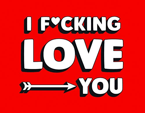 I F*cking Love You: Real and Relatable Ways to be Romantic