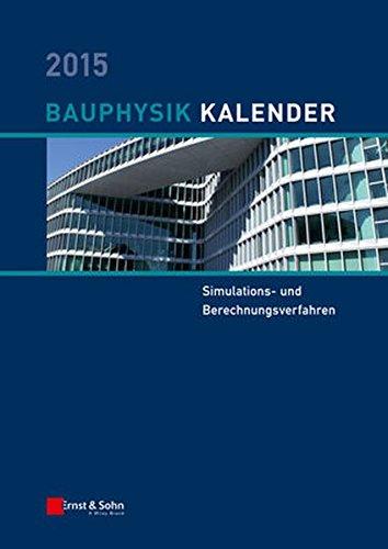 Bauphysik-Kalender 2015: Schwerpunkt: Simulations- und Berechnungsverfahren (- Kalender 2015)