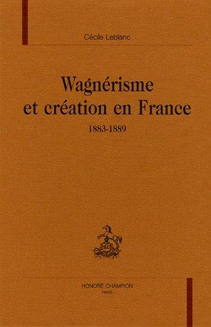 Wagnérisme et création en France : 1883-1889 par Cécile Leblanc