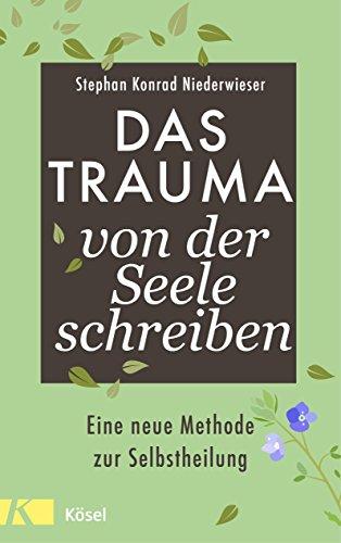 Das Trauma von der Seele schreiben: Eine neue Methode zur Selbstheilung