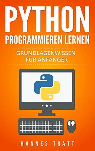 Python Programmieren lernen: Grundlagenwissen für Anfänger