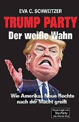 Trump Party: Der weisse Wahn. Wie Amerikas Neue Rechte nach der Macht greift