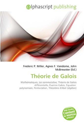 Théorie de Galois: Mathématiques, Loi commutative, Théorie de Galois différentielle, Évariste Galois, Équation polynomiale, Permutation, Théorème d'Abel (algèbre)