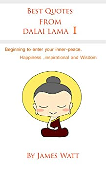 Best Quotes from Dalai Lama I: Beginning to enter your inner-piece. Happiness, Inspiration and Wisdom.(dalai lama happiness, dalai lama biography, dalai ... ethics, dalai lama books) (English Edition) par [Lama, Dalai]