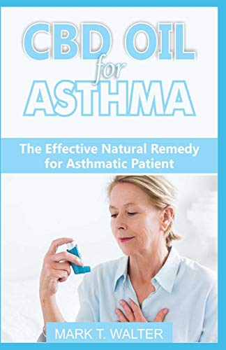 CBD OIL FOR ASTHMA: The Effective Natural Remedy for Asthmatic Patient -