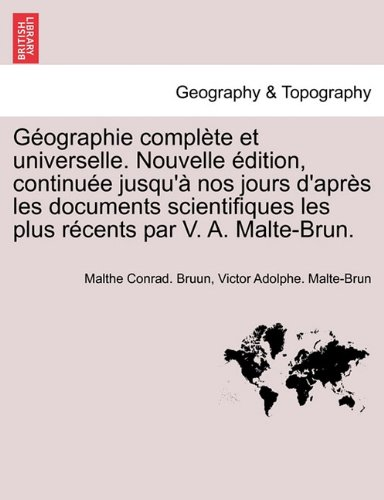 Géographie complète et universelle. Nouvelle édition, continuée jusqu'à nos jours d'après les documents scientifiques les plus récents par V. A. Malte-Brun. Tome Deuxieme