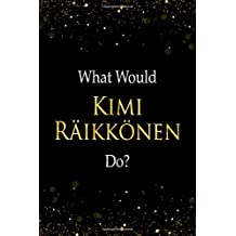 What Would Kimi Räikkönen Do?: Kimi Räikkönen Designer Notebook