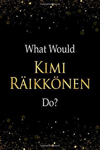 What Would Kimi Räikkönen Do?: Kimi Räikkönen Designer Notebook por Perfect Papers