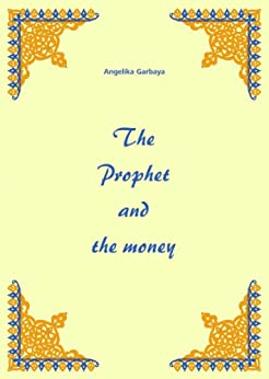 The Prophet and the money (The spirit of money Book 2) (English Edition) von [Garbaya, Angelika]