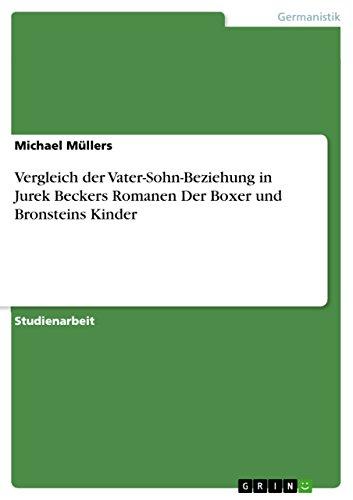 Vergleich der Vater-Sohn-Beziehung in Jurek Beckers Romanen Der Boxer und Bronsteins Kinder