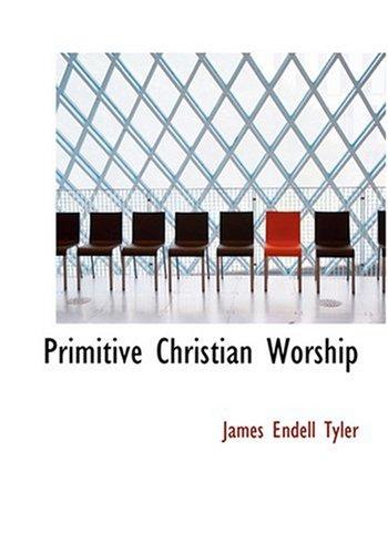 Primitive Christian Worship (Large Print Edition)