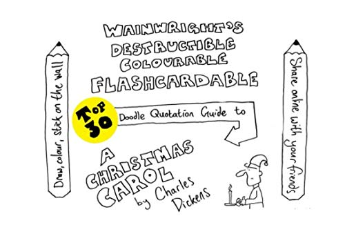 Wainwright's Destructible Colourable Flashcardable TOP 30 Doodle Quotation Guide to A Christmas Carol by Charles Dickens (Top 30 Doodle Quotation Guides)