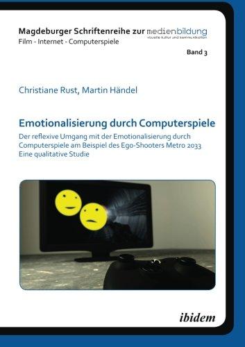 Emotionalisierung durch Computerspiele: Der Reflexive Umgang Mit Der Emotionalisierung Durch Computerspiele Am Beispiel Des Ego-Shooters Metro 2033 - ./Film - Internet - Computerspiele