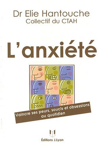 L'anxiété : Vaincre ses peurs, soucis et obsessions au quotidien par Elie Hantouche