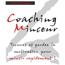 Coaching Minceur: Trouvez Et Gardez La Motivation Pour Mincir Rapidement ! (Comment mincir rapidement)