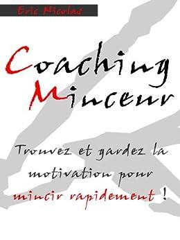 Coaching Minceur: Trouvez Et Gardez La Motivation Pour Mincir Rapidement ! (Comment mincir rapidement) par [Nicolas, Eric]