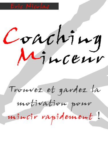 Télécharger en ligne Coaching Minceur: Trouvez Et Gardez La Motivation Pour Mincir Rapidement ! (Comment mincir rapidement) pdf epub