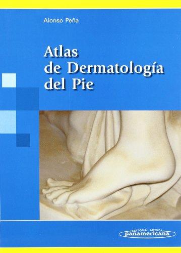 Atlas de Dermatología del Pie por Alonso Peña