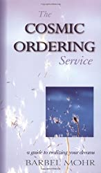 The Cosmic Ordering Service: A Guide to Realizing Your Dreams by Barbel Mohr (2001-10-01)