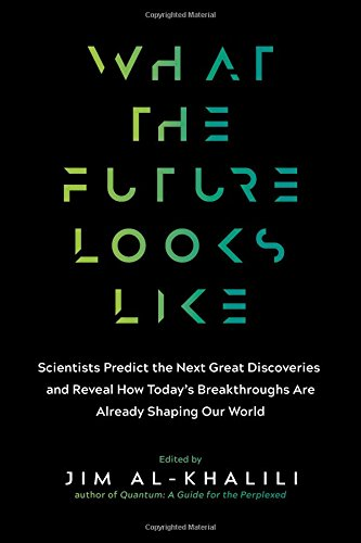 What the Future Looks Like: Scientists Predict the Next Great Discoveries--And Reveal How Today's Breakthroughs Are Already Shaping Our World