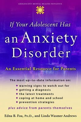 [If Your Adolescent Has an Anxiety Disorder: An Essential Resource for Parents] (By: Edna B. Foa) [published: April, 2006]