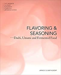 Flavor and Seasonings: Dashi, Umami and Fermented Foods (The Japanese Culinary Academy's Complete Japanese Cuisine, Band 2)