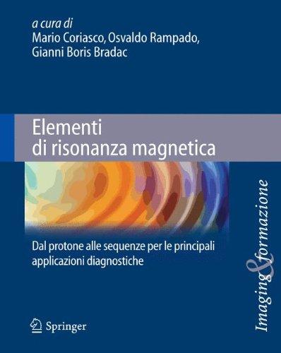 Elementi di risonanza magnetica. Dal protone alle sequenze per le principali applicazioni diagnostiche