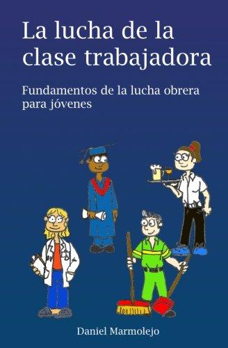 La lucha de la clase trabajadora: Fundamentos de la lucha obrera para jóvenes por Daniel Marmolejo