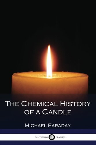 The Chemical History of a Candle (Illustrated) por Michael Faraday